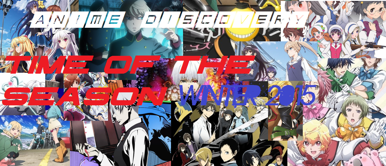Anime Discovery – TIME OF THE SEASON Winter 2015 Wrap-Up