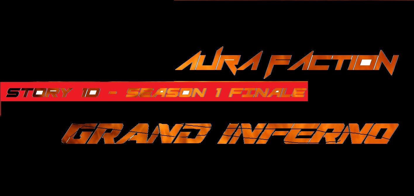 AURA FACTION: Story 10 (Season Finale) / GrandINFERNO